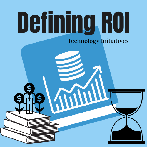 Defining ROI of Technology Initiatives